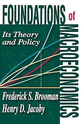Foundations of Macroeconomics  Its Theory and Policy by Brooman & Frougeerick S.