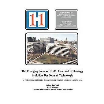 The Changing Scene of Health Care and Technology Proceedings of the 11th International Congress of Hospital Engineering June 1990 London UK by Spon
