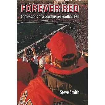 Para sempre vermelhas confissões de um fã de futebol Cornhusker por Smith & Steve