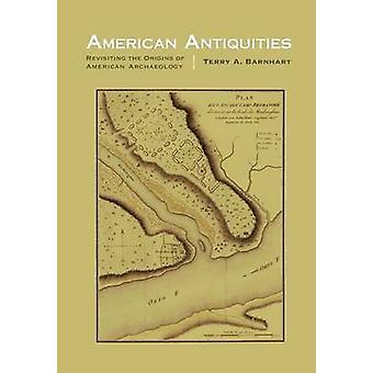 American antiguidades Revisitando as origens da arqueologia americana por Barnhart & Terry A