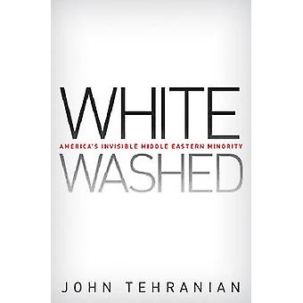 Whitewashed Americas Invisible Middle Eastern Minority by Tehranian & John