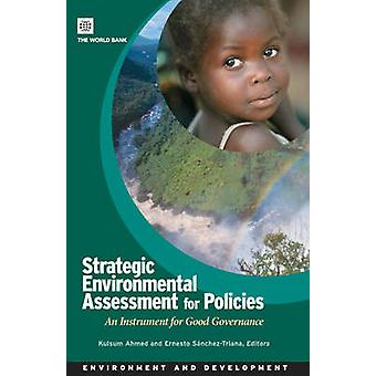 Strategic Environmental Assessment for Policies An Instrument for Good by Ahmed & Kulsum