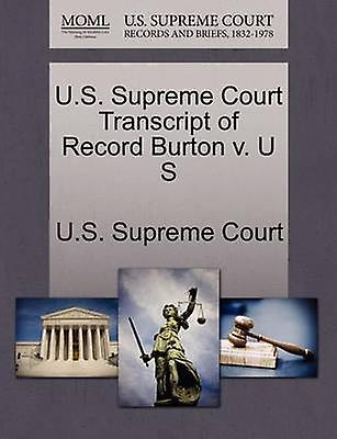 U.S. Supreme Court Transcript of Record Burton v. U S by U.S. Supreme Court