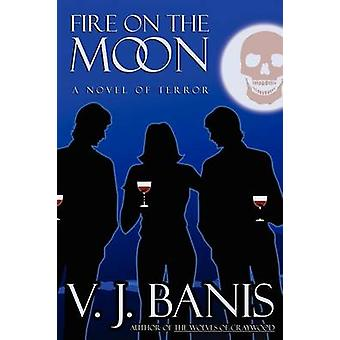 Fire on the Moon A Novel of Terror by Banis & V. J.