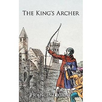 The Kings Archer A Medieval Adventure of the Wars of the Roses by Lecane & Francis