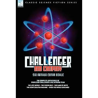 Challenger  Company The Complete Adventures of Professor Challenger and His Intrepid TeamThe Lost World the Poison Belt the Land of MIS by Doyle & Arthur Conan