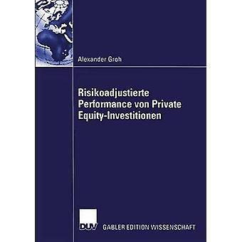 Risikoadjustierte Performance von Private EquityInvestitionen by Groh & Alexander