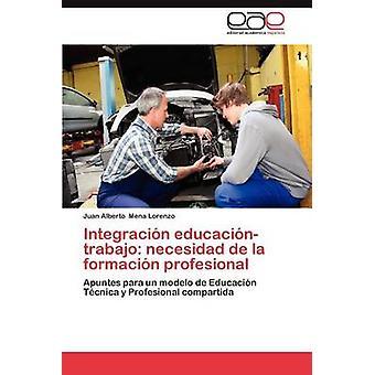 Integracion EducacionTrabajo Necesidad de La Formacion Profesional by Mena Lorenzo & Juan Alberto