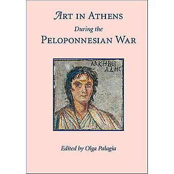 Art in Athens During the Peloponnesian War by Olga Palagia - 97811076
