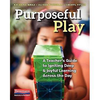Purposeful Play - A Teacher's Guide to Igniting Deep and Joyful Learni