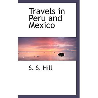 Travels in Peru and Mexico by S S Hill - 9780559563744 Book