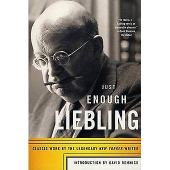 Just Enough Liebling - Classic Work by the Legendary New Yorker Writer