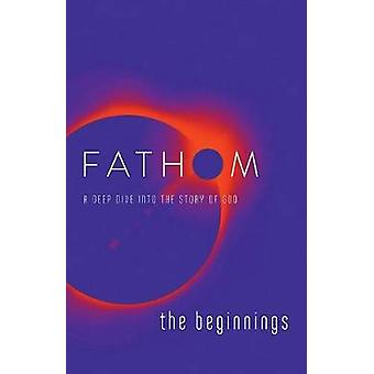 Fathom Bible Studies - The Beginnings Student Journal - A Deep Dive Int