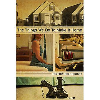 The Things We Do to Make it Home by Beverly Gologorsky - 978158322884