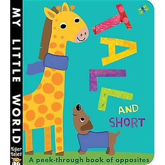Tall and Short - A Peek-Through Book of Opposites by Jonathan Litton -