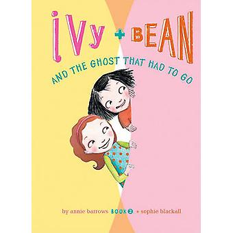 Ivy + Bean and the Ghost That Had to Go by Annie Barrows - Sophie Bla