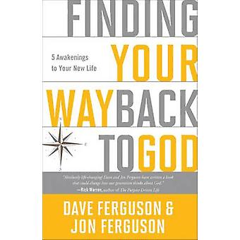 Finding Your Way Back to God - Five Awakenings to Your New Life by Dav