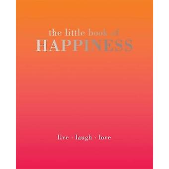 The Little Book of Happiness - Live Laugh Love by Kim Quadrille - 9781