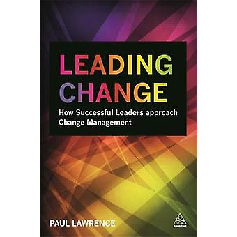 Leading Change How Successful Leaders Approach Change Management by Lawrence & Paul