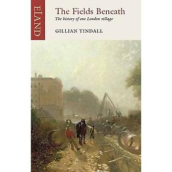 The Fields Beneath by Gillian Tindall