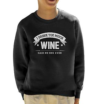 I Drink Too Much Wine Said No One Ever Kid's Sweatshirt