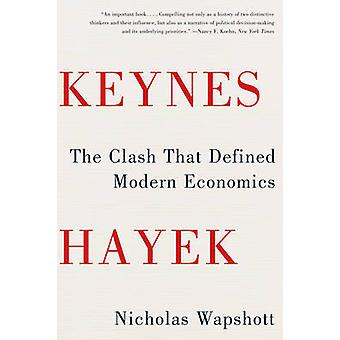 Keynes Hayek - The Clash That Defined Modern Economics by Nicholas Wap