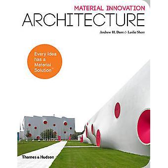Material-Innovation - Architektur von Andrew H. Dent - Leslie Sherr-