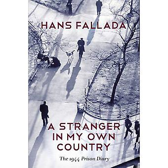 A Stranger in My Own Country - The 1944 Prison Diary by Hans Fallada -