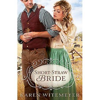 Short-Straw Bride by Karen Witemeyer - 9780764209659 Book