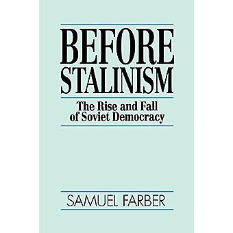 Before Stalinism - The Rise & Fall of Soviet Democracy by Samuel Farbe