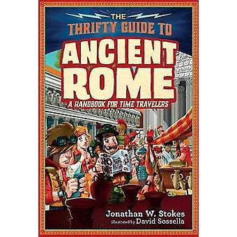 The Thrifty Time Traveler's Guide to Ancient Rome by Jonathan W Stoke
