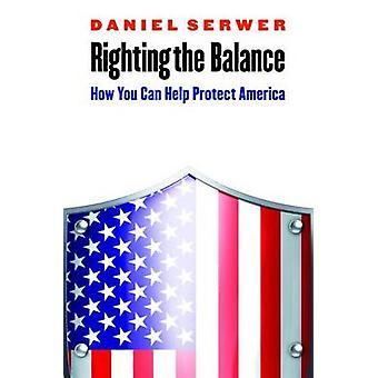 Wiederaufrichten der Balance - wie Sie Amerika durch Daniel Serw schützen können