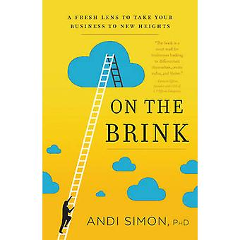 On the Brink - A Fresh Lens to Take Your Business to New Heights by An