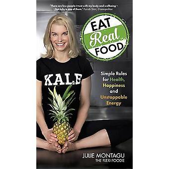 Manger de vrais aliments - règles simples pour la santé - bonheur et imparable En