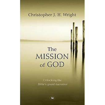 The Mission of God - Unlocking the Bible's Grand Narrative by Christop