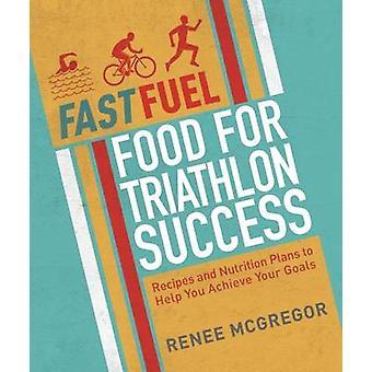 Fast Fuel - Food for Triathlon Success - Delicious Recipes and Nutritio