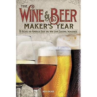 The Wine & Beer Maker's Year - 75 Recipes For Homemade Beer and Wine U