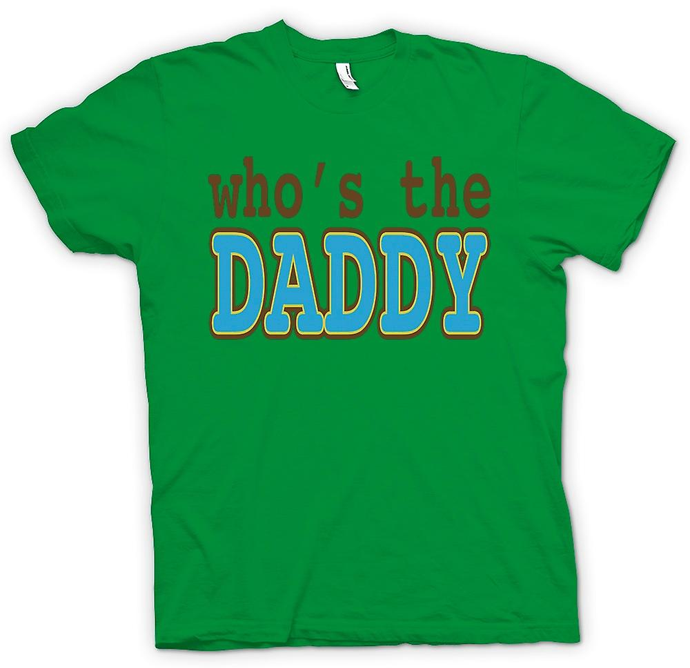 Mens T-shirt - Who's The Daddy - Quote