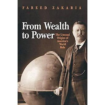 From Wealth to Power - The Unusual Origins of America's World Role by