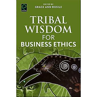 Tribal Wisdom for Business Ethics by Grace Ann Rosile - 9781786352880