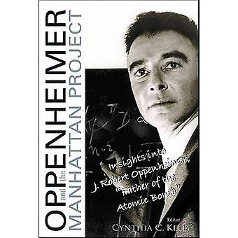 Oppenheimer and the Manhattan Project - Insights into J Robert Oppenhe