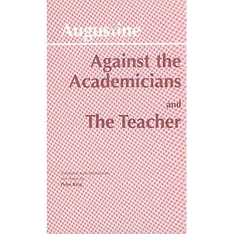 Against the Academicians - AND The Teacher by Edmund O. P. Augustine -