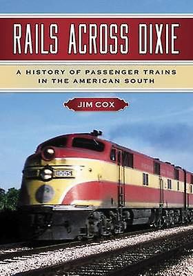 Rails Across Dixie - A History of Passenger Trains in the American Sou