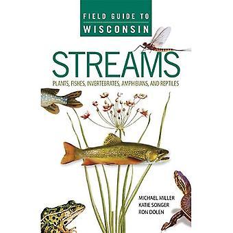 Guide de cours d'eau du Wisconsin: plantes, poissons, invertébrés, amphibiens et Reptiles