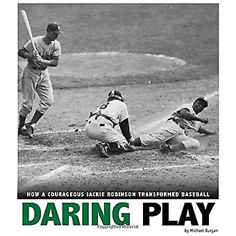 Daring Play: How a Courageous Jackie Robinson Transformed Baseball (Captured History Sports)