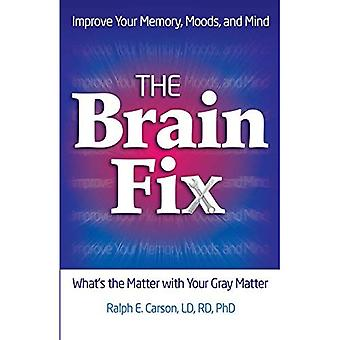 The Brain Fix: What's the Matter with Your Gray Matter: Improve Your Memory, Moods and Mind