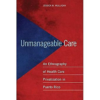 Unmanageable Care: An Ethnography of Health Care Privatization in Puerto Rico
