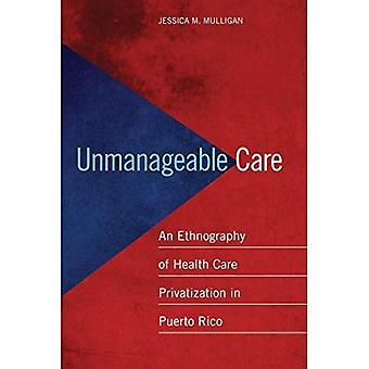 Uhåndterlig Care: En etnografi av helsevesenet privatisering i Puerto Rico