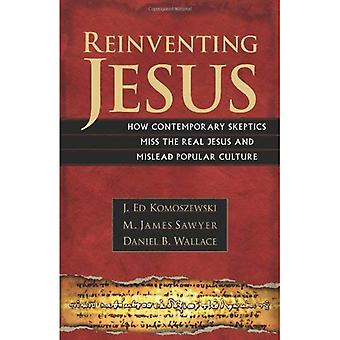 Återuppfinna Jesus: Hur samtida skeptiker missar de riktiga Jesus och vilseleda populärkultur
