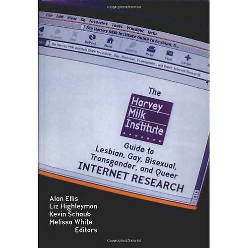 Harvey Milk Institute Guide to Lesbian, Gay, Bisexual, Transgender, and Queer Internet Research